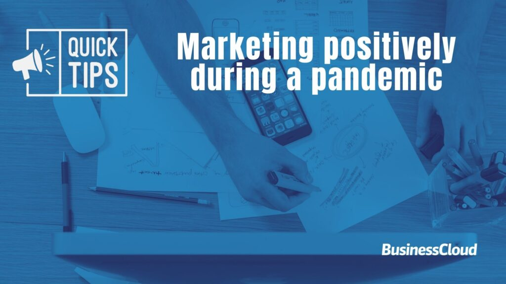 Quick Tips - marketing positively during a pandemic